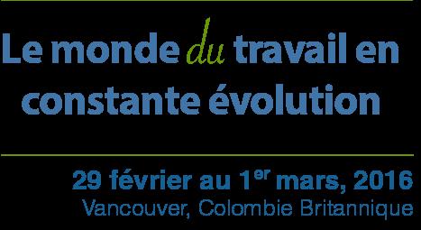 Forum du CCHST : Le monde du travail en constante évolution : 29 février au 1er mars 2016. Colombie-Britannique