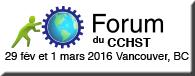 Forum du CCHST. 29 fév et 1 mars 2016. Vancouver, BC