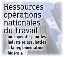 Ressources opérations nationales du travail: un impératif pour les industries assujetties à la réglementation fédérale