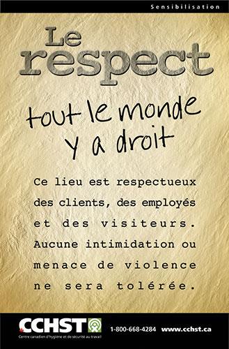 Le respect.Tout le monde y a droit. Ce lieu est respectueux des clients, des emplyés et des visiteurs. Aucune intimidation ou menace de violence ne sera tolérée.