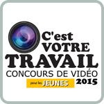 C'est votre travail concours de vidéo pour les jeunes - 2015