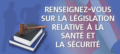 Renseignez-vous sur la législation relative à la santé et la sécurité