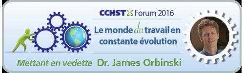 CCHST Forum 2016: Le monde du travail en constante évolution. Mettant en vendette Dr.James Orbinski