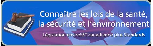 Connaître les lois de la santé, la sécurité et l'environnement. Législation enviroSST canadienne plus Standards