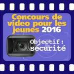 Concours de video pour les jeunes 2016. Objectif : sécurité