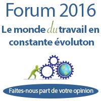 Forum 2016. Le monde du travail en constante évolution. Faites-nous part de votre opinion