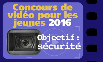 Concours de video pour les jeunes 2016 : Objectiv : sécurité