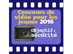 Concours de video pour les jeunes 2016 : Objectif : sécurité